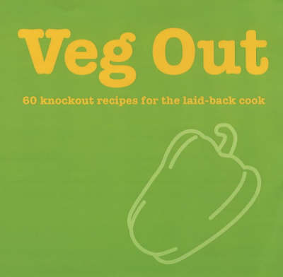Picture of Veg Out: 60 Knockout Recipes for the Laid Back Cook