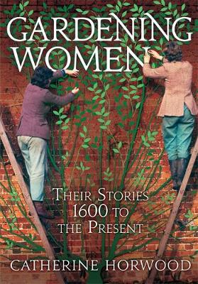 Picture of Gardening Women: Their Stories from 1600 to the Present