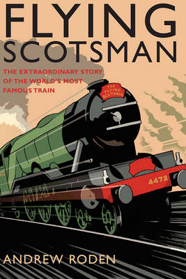 Picture of Flying Scotsman: The Extraordinary Story of the World's Most Famous Locomotive
