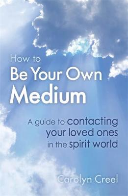 Picture of How To Be Your Own Medium: A Guide to Contacting Your Loved Ones in the Spirit World