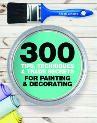 Picture of 300 Tips, Techniques, and Trade Secrets for Painting and Decorating