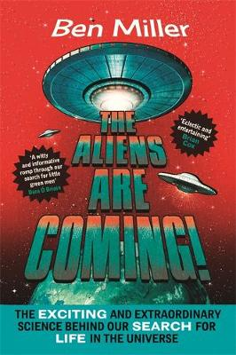 Picture of The Aliens Are Coming!: The Exciting and Extraordinary Science Behind Our Search for Life in the Universe