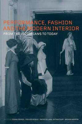 Picture of Performance, Fashion and the Modern Interior: From the Victorians to Today