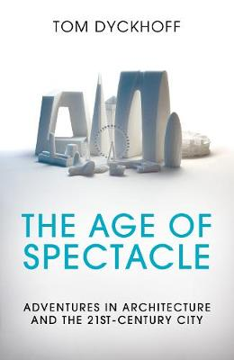 Picture of The Age of Spectacle: Adventures in Architecture and the 21st-Century City