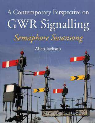 Picture of A Contemporary Perspective on GWR Signalling: Semaphore Swansong