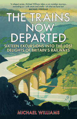 Picture of The Trains Now Departed: Sixteen Excursions into the Lost Delights of Britain's Railways