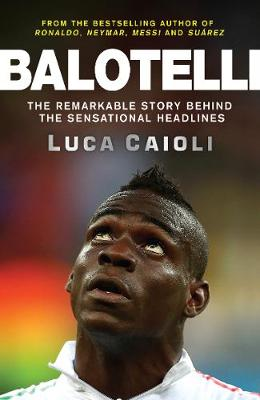 Picture of Balotelli: The Remarkable Story Behind the Sensational Headlines