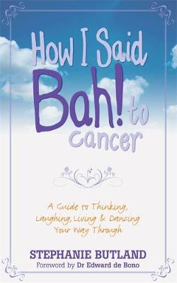 Picture of How I Said Bah! to Cancer: A Guide to Thinking, Laughing, Living and Dancing Your Way Through