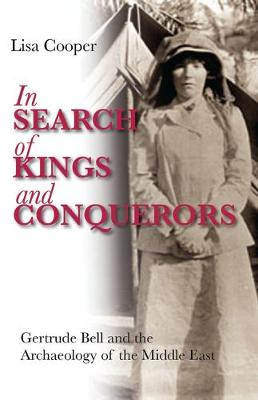 Picture of In Search of Kings and Conquerors: Gertrude Bell and the Archaeology of the Middle East