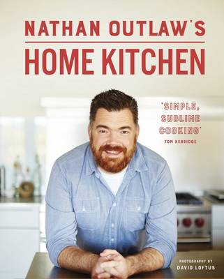 Picture of Nathan Outlaw's Home Kitchen: 100 Recipes to Cook for Family and Friends