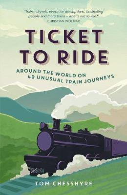 Picture of Ticket to Ride: Around the World on 49 Unusual Train Journeys