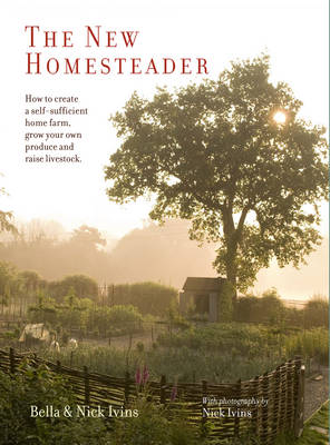 Picture of The New Homesteader: How to Create a Self-Sufficient Home Farm, Grow Your Own Produce and Raise Livestock