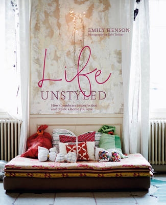 Picture of Life Unstyled: How to Embrace Imperfection and Create a Home You Love