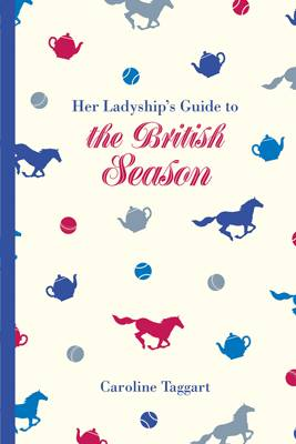Picture of Her Ladyship's Guide to the British Season: The Essential Practical and Etiquette Guide