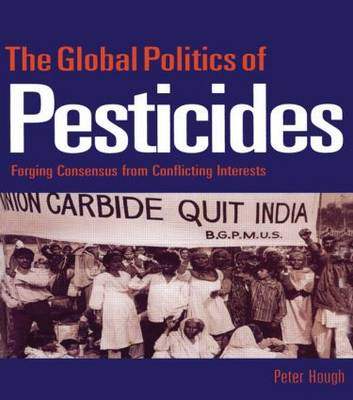Picture of The Global Politics of Pesticides: Forging Consensus from Conflicting Interests