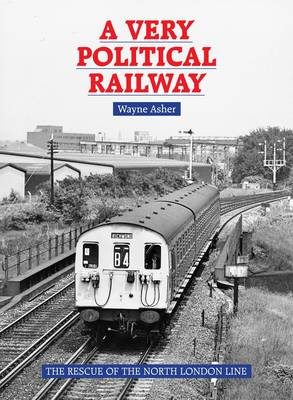 Picture of A Very Political Railway: The Rescue of the North London Line