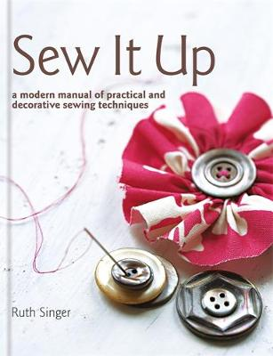 Picture of Sew it Up: A Modern Manual of Practical and Decorative Sewing Techniques