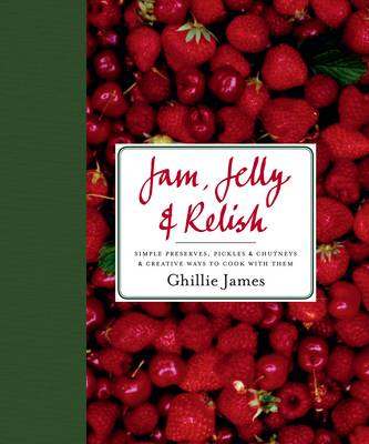 Picture of Jam, Jelly and Relish: Simple Preserves, Pickles and Chutneys and Creative Ways to Cook with Them