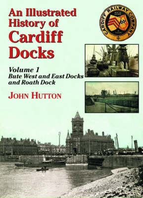 Picture of An Illustrated History of Cardiff Docks: Pt. 1: Bute West and East Docks and Roath Dock