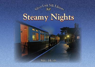 Picture of Steamy Nights: Steam Railway Preservation by Night