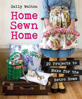 Picture of Home Sewn Home: 20 Projects to Make for the Retro Home
