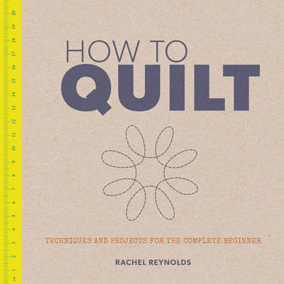 Picture of How to Quilt: Techniques and Projects for the Complete Beginner