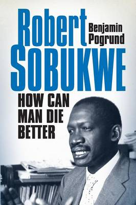 Picture of How Can Man Die Better: The Life of Robert Sobukwe
