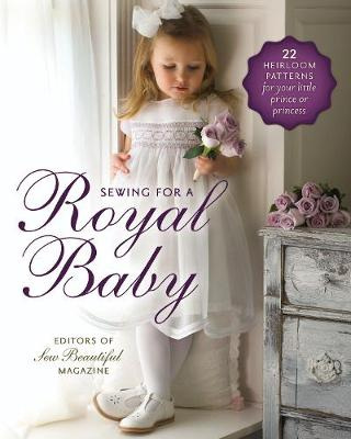 Picture of Sewing for a Royal Baby: 22 Heirloom Patterns for Your Little Prince or Princess