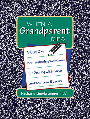 Picture of When a Grandparent Dies: A Kid's Own Remembering Workbook for Dealing with Shiva and the Year Beyond