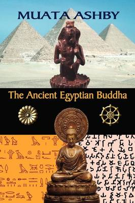 Picture of The Ancient Egyptian Buddha: The Ancient Egyptian Origins of Buddhism