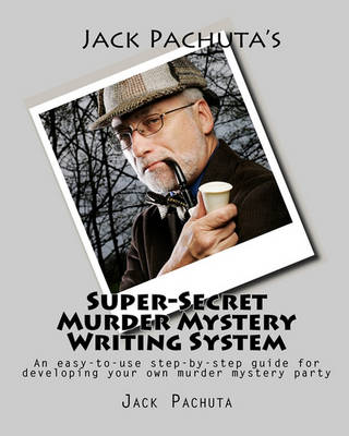Picture of Jack Pachuta's Super-Secret Murder Mystery Writing System: An Easy-To-Use Step-By-Step System for Developing Your Own Murder Mystery Party