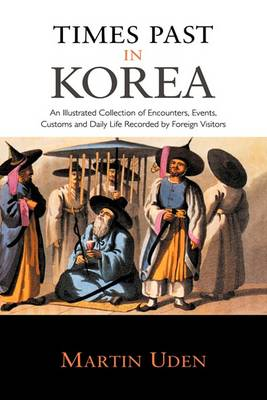 Picture of Times Past in Korea: An Illustrated Collection of Encounters, Customs and Daily Life Recorded by Foreign Visitors