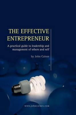Picture of The Effective Entrepreneur: A Practical Guide to Leadership and Management of Others and Self