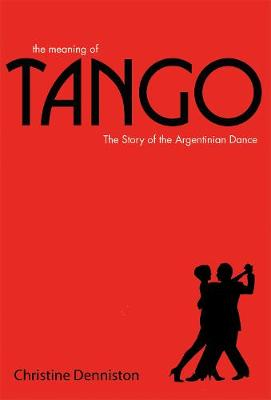 Picture of The Meaning of Tango: The Story of the Argentinian Dance