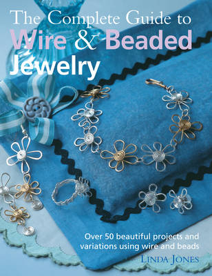 Picture of The Complete Guide to Wire & Beaded Jewelry: Over 50 Beautiful Projects and Variations Using Wire and Beads