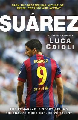 Picture of Suarez: The Extraordinary Story Behind Football's Most Explosive Talent: 2016