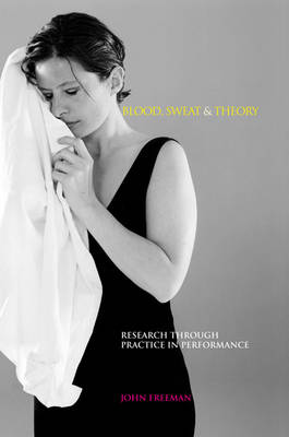 Picture of Blood Sweat and Theory: Research Through Practice in Performance