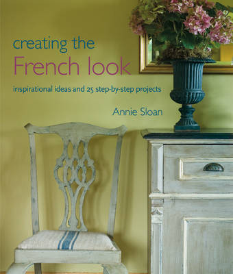 Picture of Creating the French Look: Inspirational Ideas and 25 Step-by-Step Projects