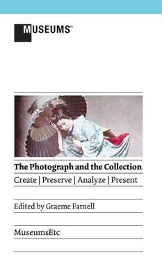 Picture of The Photograph and the Collection: Create Preserve Analyze Present