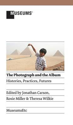 Picture of The Photograph and the Album: Histories, Practices, Futures
