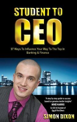 Picture of Student to CEO: 97 Ways to Influence Your Way to the Top in Banking & Finance
