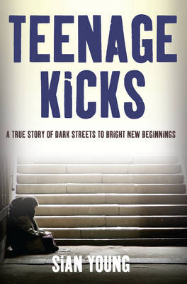 Picture of Teenage Kicks: A True Story of Dark Streets to Bright New Beginnings