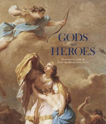 Picture of Gods and Heroes: Masterpieces from the Ecole DES Beaux-Arts, Paris