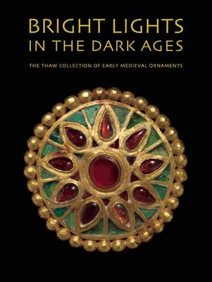 Picture of Bright Lights in the Dark Ages: The Thaw Collection of Early Medieval Ornaments