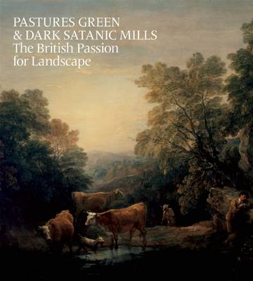 Picture of Pastures Green and Dark Satanic Mills: The British Passion for Landscape
