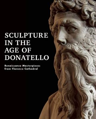 Picture of Sculpture in the Age of Donatello: Renaissance Masterpieces from Florence Cathedral