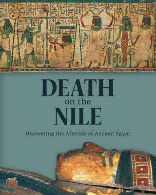 Picture of Death on the Nile: Uncovering the Afterlife of Ancient Egypt