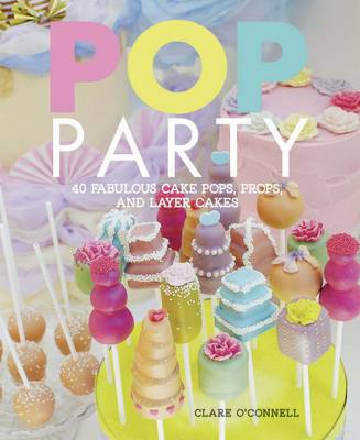 Picture of Pop Party: 35 Fabulous Cake Pops, Props and Layer Cakes
