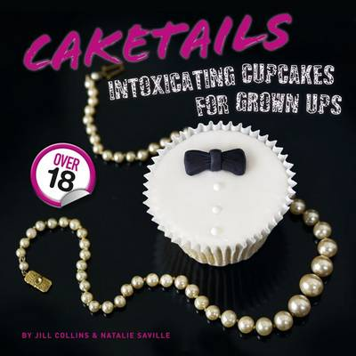 Picture of Caketails: Intoxicating Cupcakes for Grownups