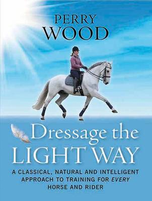 Picture of Dressage the Light Way: A Classical, Natural and Intelligent Approach to Training for Every Horse and Rider